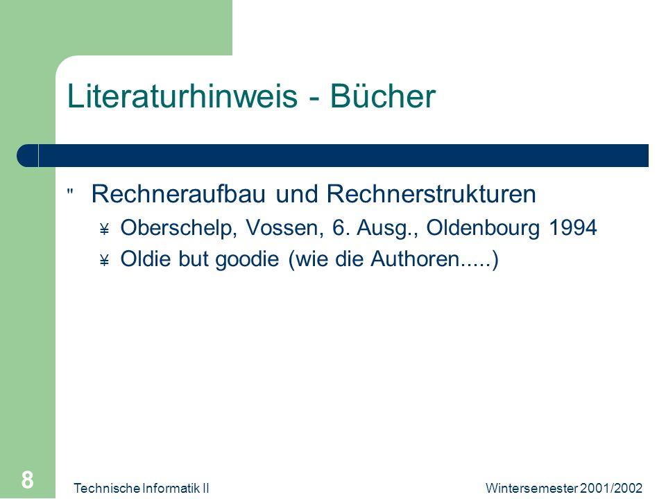 Wintersemester 2001/2002Technische Informatik II 8 Literaturhinweis - Bücher Rechneraufbau und Rechnerstrukturen ¥ Oberschelp, Vossen, 6.