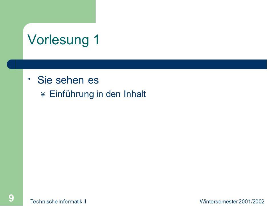 Wintersemester 2001/2002Technische Informatik II 9 Vorlesung 1 Sie sehen es ¥ Einführung in den Inhalt
