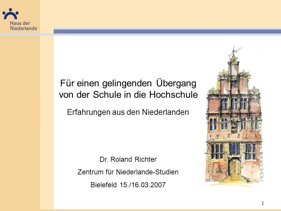 1 Für einen gelingenden Übergang von der Schule in die Hochschule Erfahrungen aus den Niederlanden Dr. Roland Richter Zentrum für Niederlande-Studien
