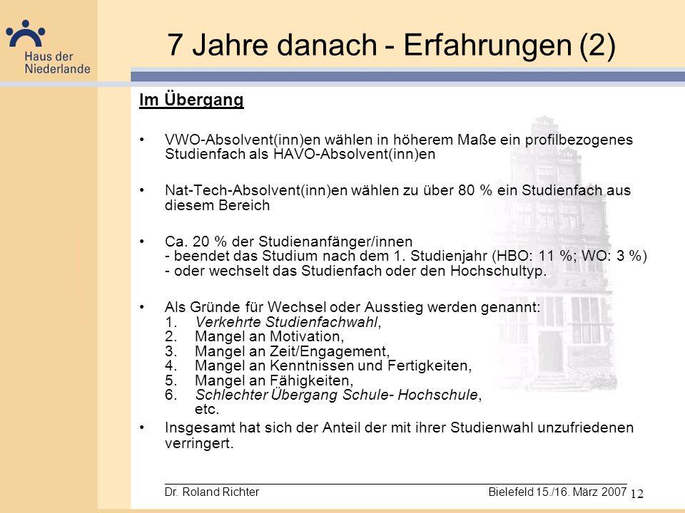 12 7 Jahre danach - Erfahrungen (2) Im Übergang VWO-Absolvent(inn)en wählen in höherem Maße ein profilbezogenes Studienfach als HAVO-Absolvent(inn)en