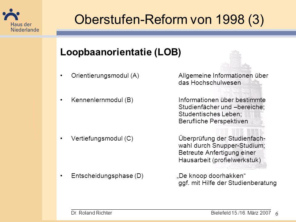 6 Oberstufen-Reform von 1998 (3) Loopbaanorientatie (LOB) Orientierungsmodul (A)Allgemeine Informationen über das Hochschulwesen Kennenlernmodul (B)In