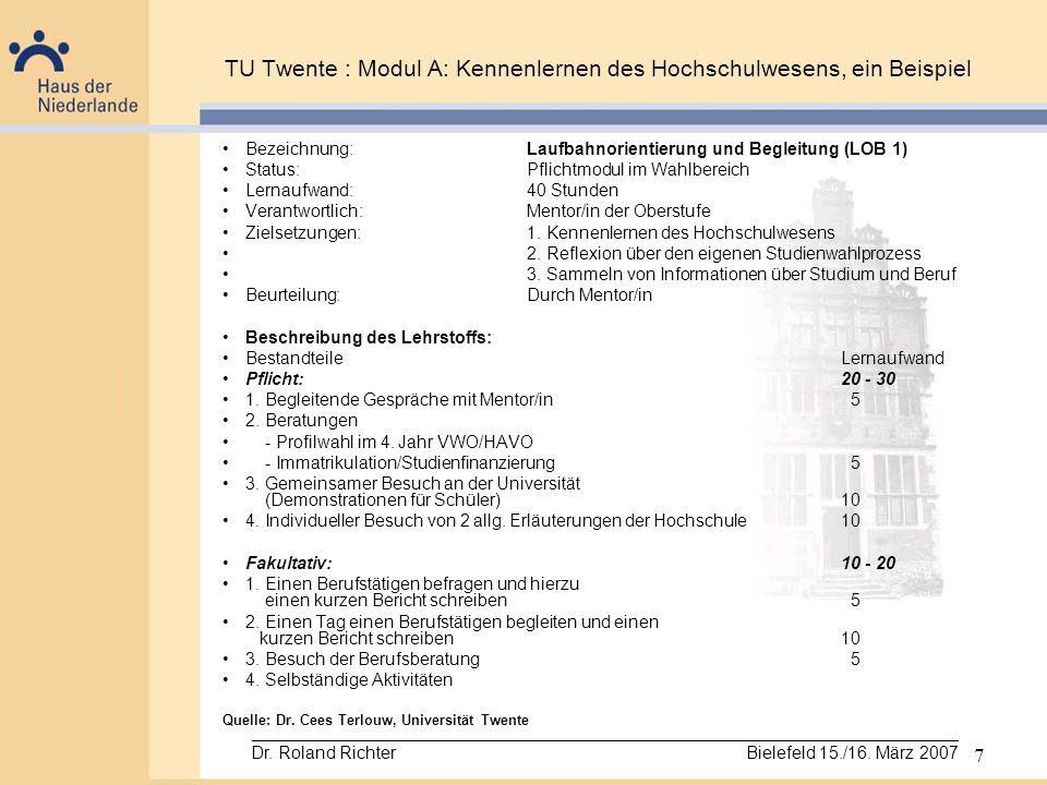 7 TU Twente : Modul A: Kennenlernen des Hochschulwesens, ein Beispiel Bezeichnung: Laufbahnorientierung und Begleitung (LOB 1) Status:Pflichtmodul im
