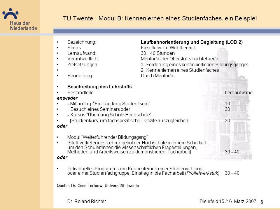 8 TU Twente : Modul B: Kennenlernen eines Studienfaches, ein Beispiel Bezeichnung: Laufbahnorientierung und Begleitung (LOB 2) Status:Fakultativ im Wa