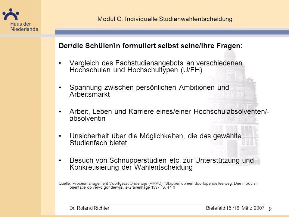 9 Modul C: Individuelle Studienwahlentscheidung Der/die Schüler/in formuliert selbst seine/ihre Fragen: Vergleich des Fachstudienangebots an verschied