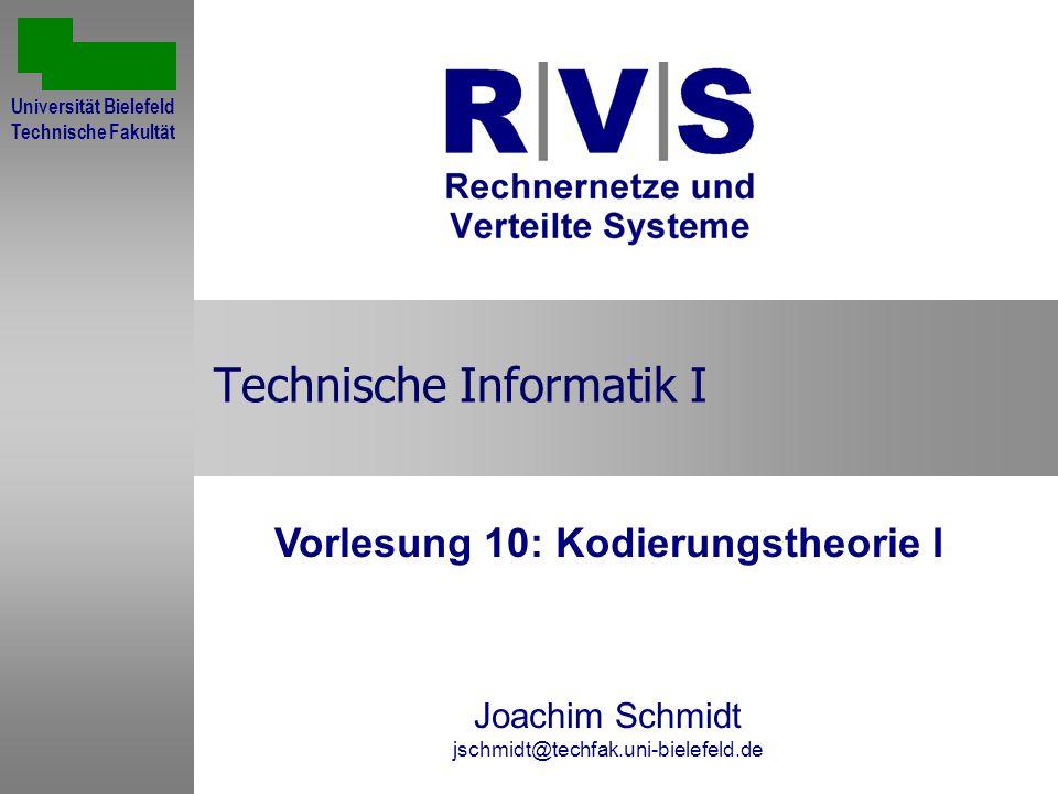 Technische Informatik I Vorlesung 10: Kodierungstheorie I Joachim Schmidt jschmidt@techfak.uni-bielefeld.de Universität Bielefeld Technische Fakultät
