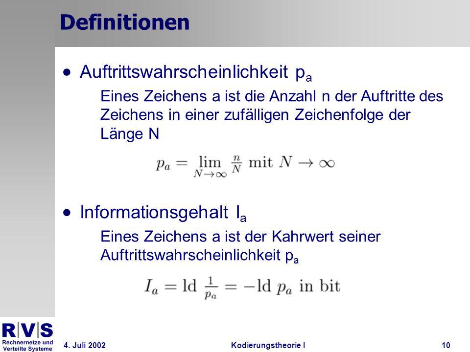 4. Juli 2002Kodierungstheorie I10 Definitionen Auftrittswahrscheinlichkeit p a Eines Zeichens a ist die Anzahl n der Auftritte des Zeichens in einer z
