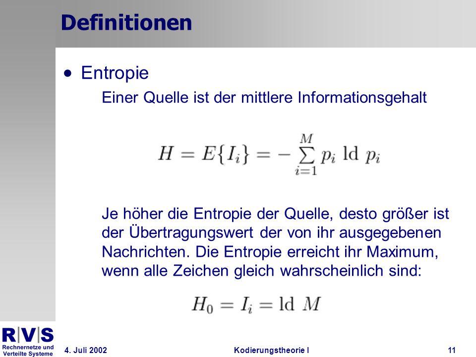 4. Juli 2002Kodierungstheorie I11 Definitionen Entropie Einer Quelle ist der mittlere Informationsgehalt Je höher die Entropie der Quelle, desto größe