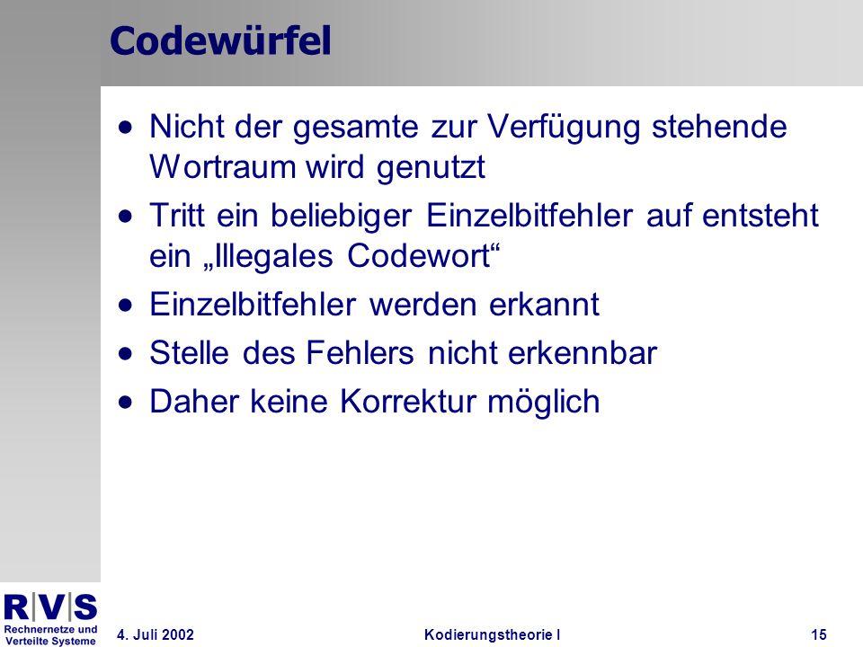 4. Juli 2002Kodierungstheorie I15 Codewürfel Nicht der gesamte zur Verfügung stehende Wortraum wird genutzt Tritt ein beliebiger Einzelbitfehler auf e