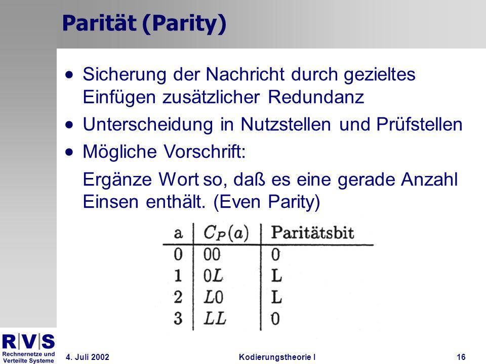 4. Juli 2002Kodierungstheorie I16 Parität (Parity) Sicherung der Nachricht durch gezieltes Einfügen zusätzlicher Redundanz Unterscheidung in Nutzstell