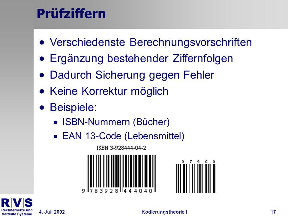4. Juli 2002Kodierungstheorie I17 Prüfziffern Verschiedenste Berechnungsvorschriften Ergänzung bestehender Ziffernfolgen Dadurch Sicherung gegen Fehle