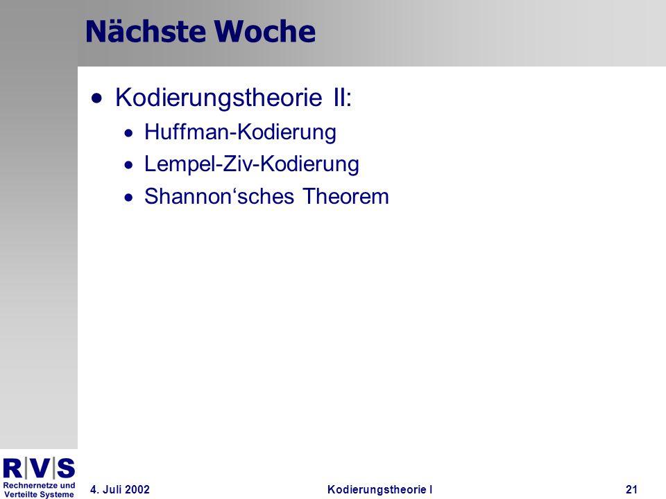 4. Juli 2002Kodierungstheorie I21 Nächste Woche Kodierungstheorie II: Huffman-Kodierung Lempel-Ziv-Kodierung Shannonsches Theorem