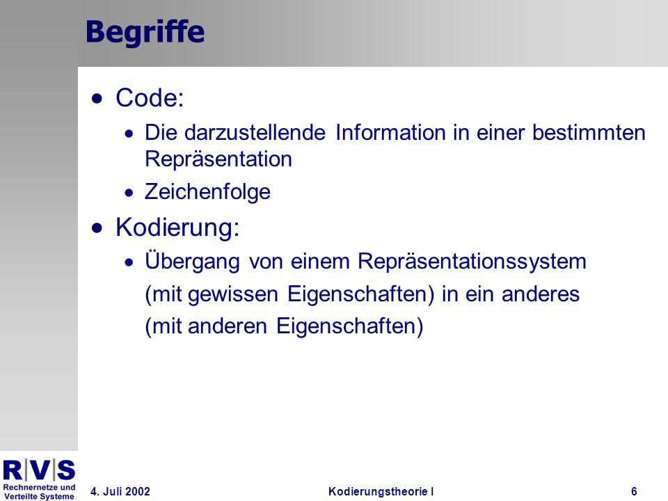 4. Juli 2002Kodierungstheorie I6 Begriffe Code: Die darzustellende Information in einer bestimmten Repräsentation Zeichenfolge Kodierung: Übergang von