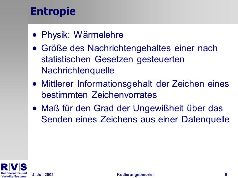 4. Juli 2002Kodierungstheorie I9 Entropie Physik: Wärmelehre Größe des Nachrichtengehaltes einer nach statistischen Gesetzen gesteuerten Nachrichtenqu