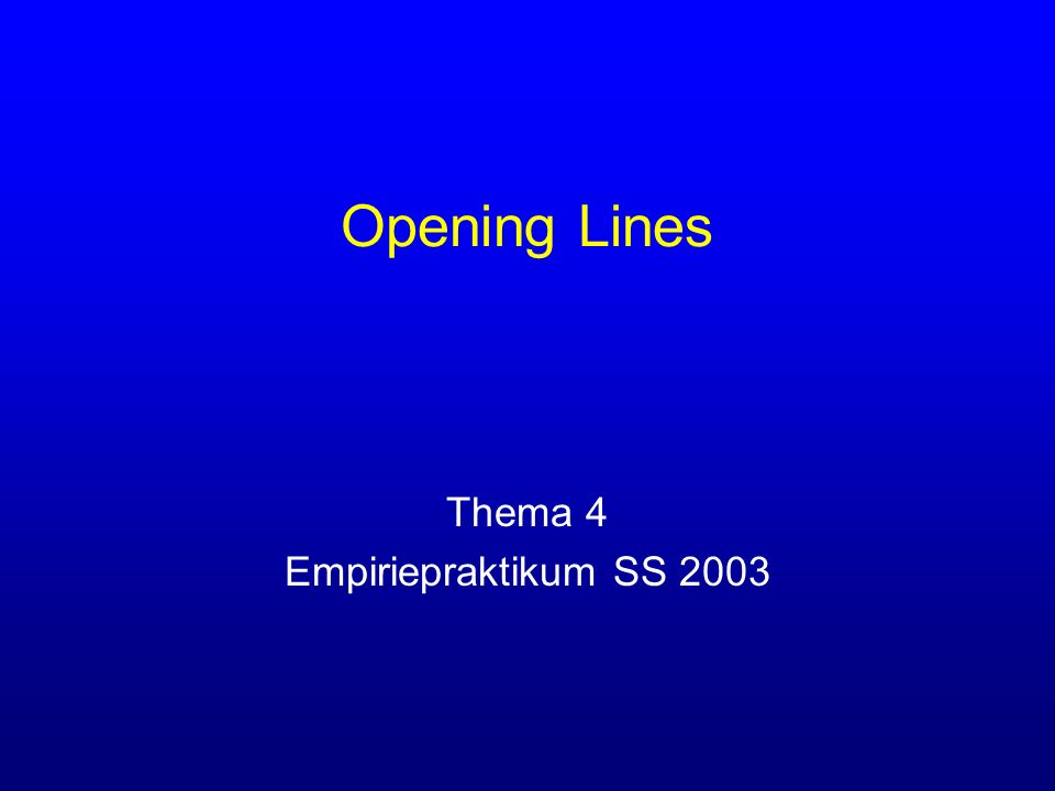 Opening Lines Thema 4 Empiriepraktikum SS 2003