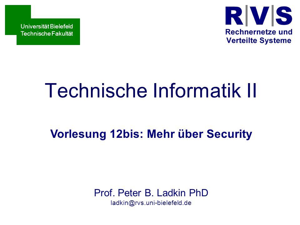Technische Informatik II Vorlesung 12bis: Mehr über Security Sommersemester 2001 Prof. Peter B. Ladkin PhD ladkin@rvs.uni-bielefeld.de Universität Bie