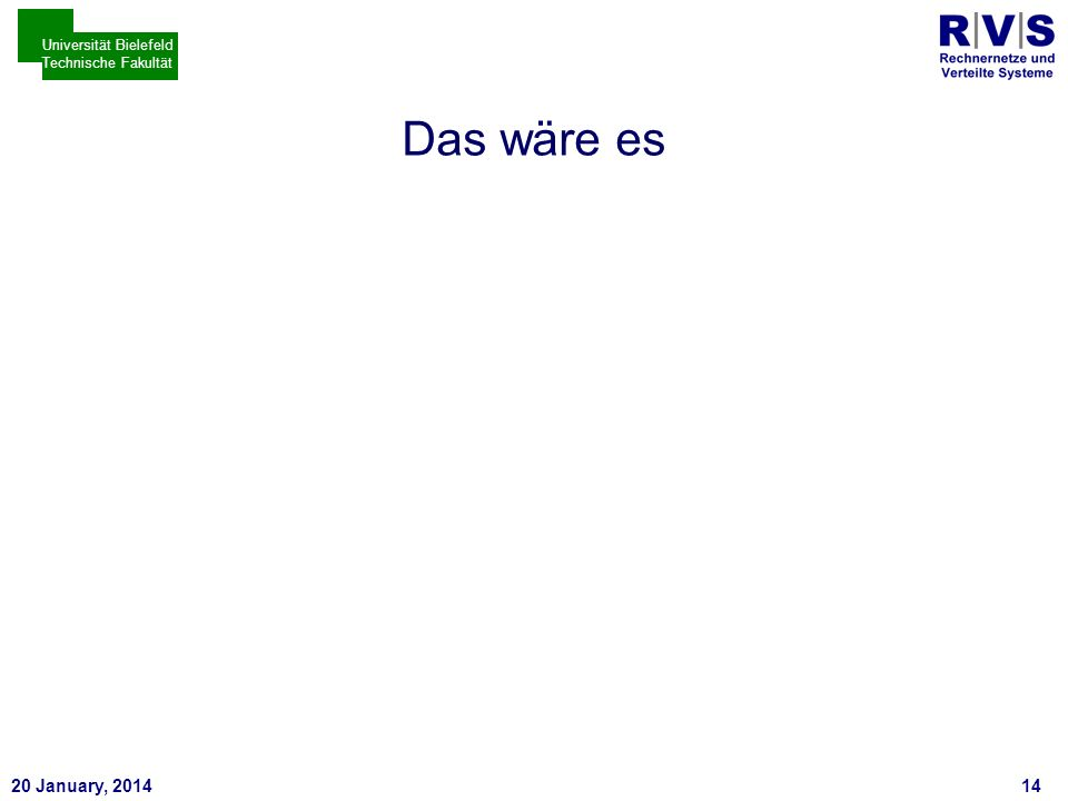* 20 January, 201414 Universität Bielefeld Technische Fakultät Das wäre es
