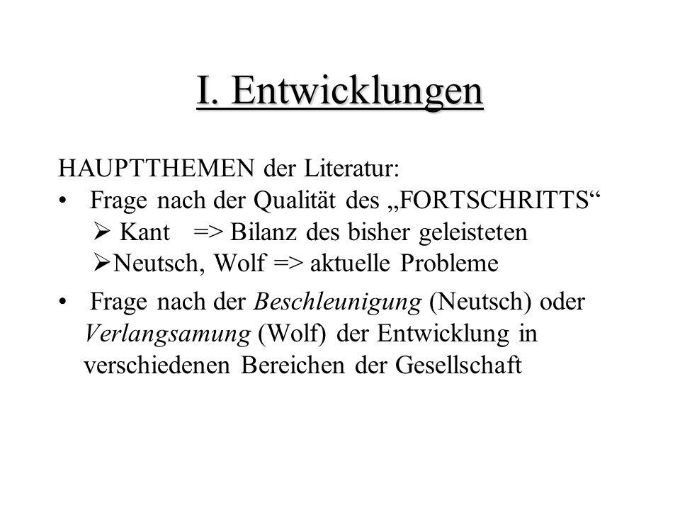 I. Entwicklungen HAUPTTHEMEN der Literatur: Frage nach der Qualität des FORTSCHRITTS Kant => Bilanz des bisher geleisteten Neutsch, Wolf => aktuelle P