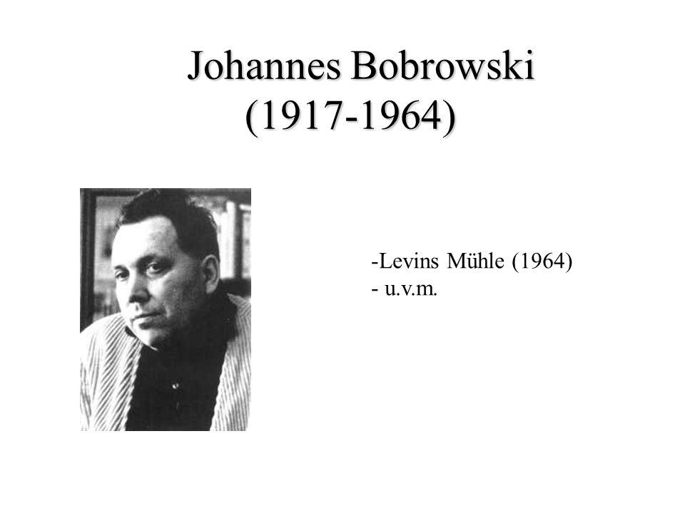 Johannes Bobrowski (1917-1964) Johannes Bobrowski (1917-1964) -Levins Mühle (1964) - u.v.m.