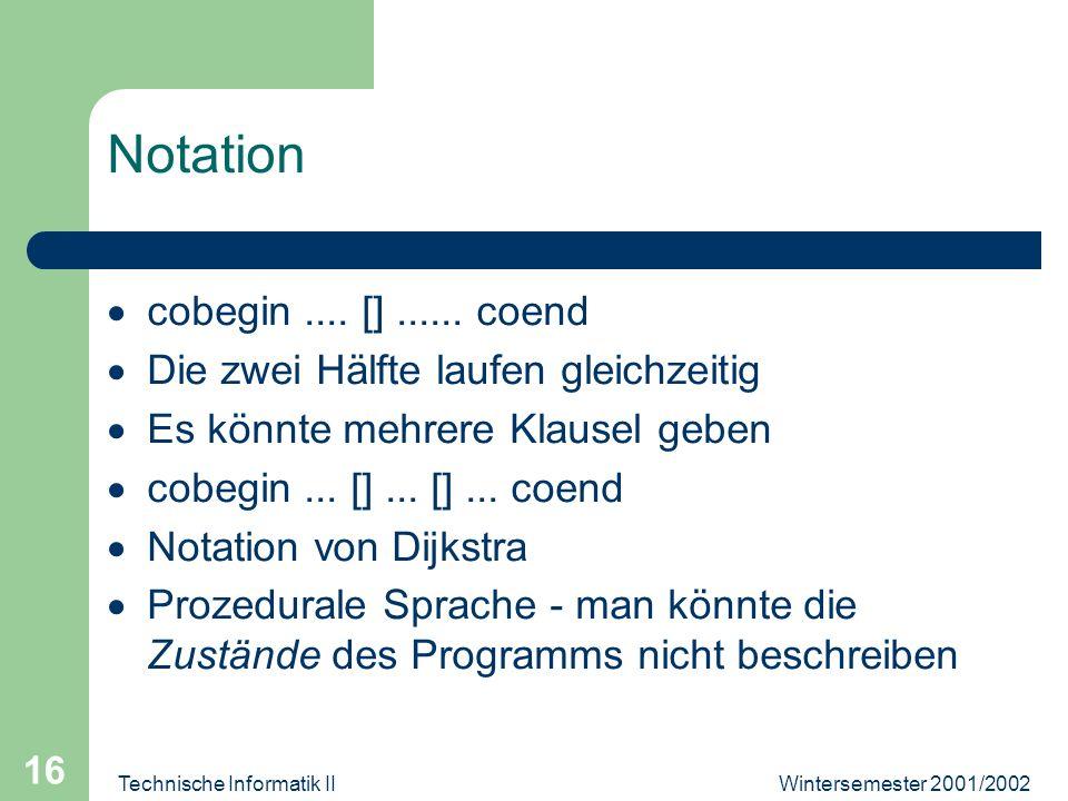 Wintersemester 2001/2002Technische Informatik II 16 Notation cobegin....