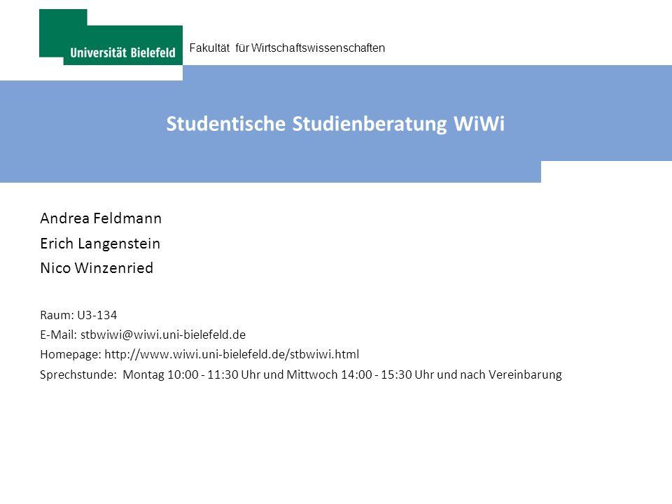 Fakultät für Wirtschaftswissenschaften Studentische Studienberatung WiWi Andrea Feldmann Erich Langenstein Nico Winzenried Raum: U3-134 E-Mail: stbwiw