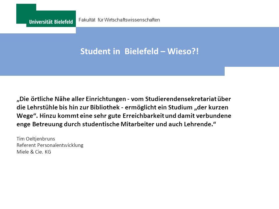 Fakultät für Wirtschaftswissenschaften Student in Bielefeld – Wieso?! Die örtliche Nähe aller Einrichtungen - vom Studierendensekretariat über die Leh