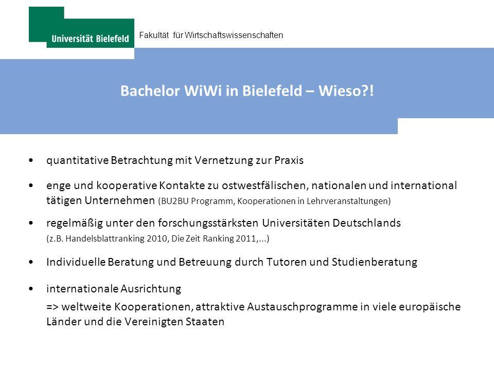 Fakultät für Wirtschaftswissenschaften Bachelor WiWi in Bielefeld – Wieso?! quantitative Betrachtung mit Vernetzung zur Praxis enge und kooperative Ko