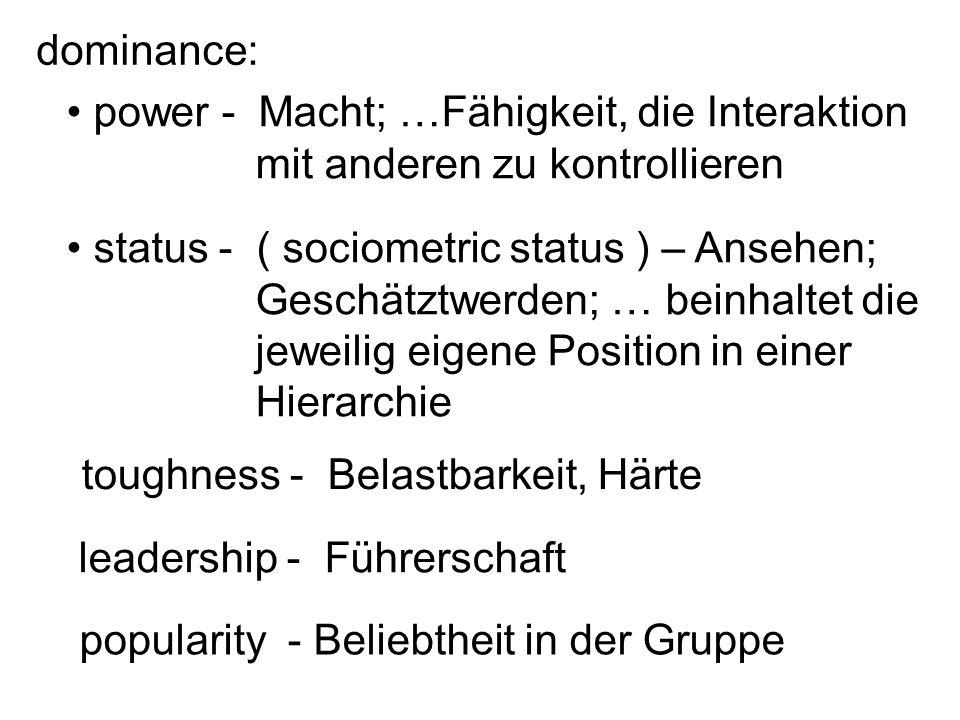 power - Macht; …Fähigkeit, die Interaktion mit anderen zu kontrollieren status - ( sociometric status ) – Ansehen; Geschätztwerden; … beinhaltet die j