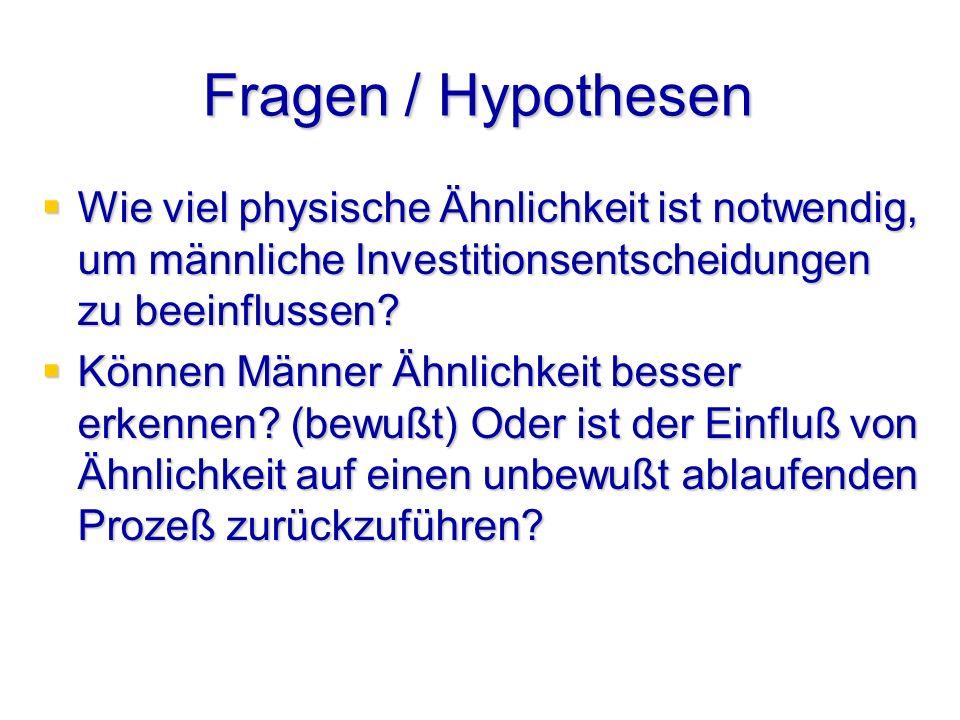 Fragen / Hypothesen Wie viel physische Ähnlichkeit ist notwendig, um männliche Investitionsentscheidungen zu beeinflussen.