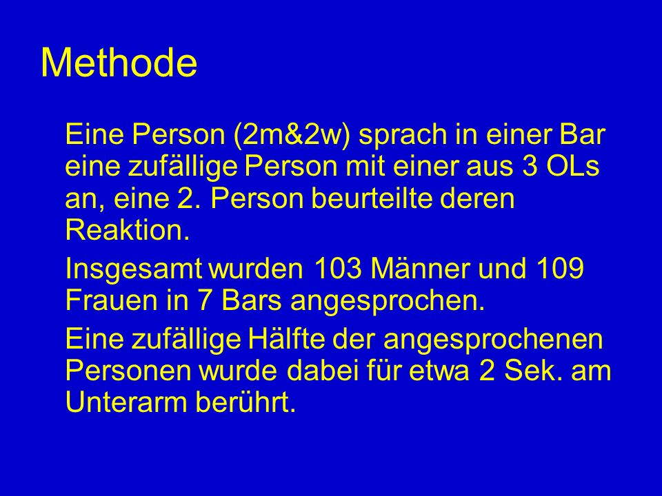 Methode Eine Person (2m&2w) sprach in einer Bar eine zufällige Person mit einer aus 3 OLs an, eine 2.