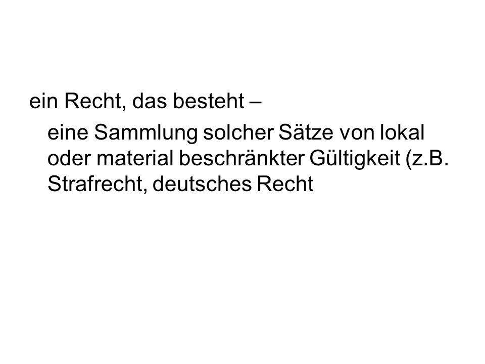 ein Recht, das besteht – eine Sammlung solcher Sätze von lokal oder material beschränkter Gültigkeit (z.B. Strafrecht, deutsches Recht