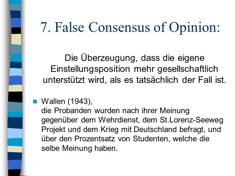 7. False Consensus of Opinion: Die Überzeugung, dass die eigene Einstellungsposition mehr gesellschaftlich unterstützt wird, als es tatsächlich der Fa