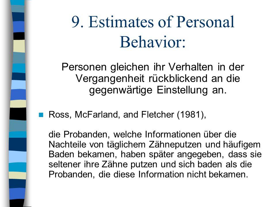9. Estimates of Personal Behavior: Personen gleichen ihr Verhalten in der Vergangenheit rückblickend an die gegenwärtige Einstellung an. Ross, McFarla