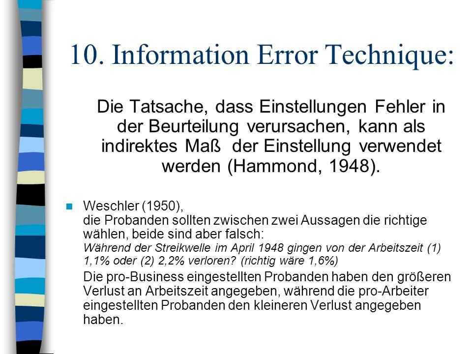 10. Information Error Technique: Die Tatsache, dass Einstellungen Fehler in der Beurteilung verursachen, kann als indirektes Maß der Einstellung verwe