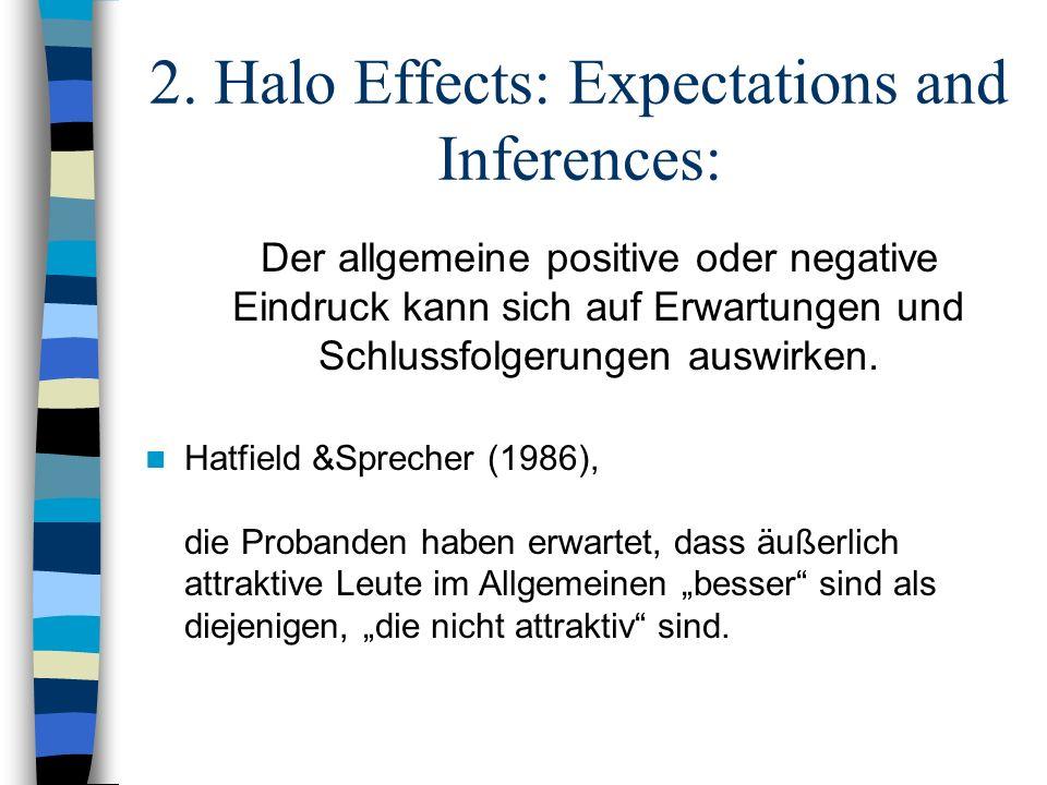 2. Halo Effects: Expectations and Inferences: Der allgemeine positive oder negative Eindruck kann sich auf Erwartungen und Schlussfolgerungen auswirke