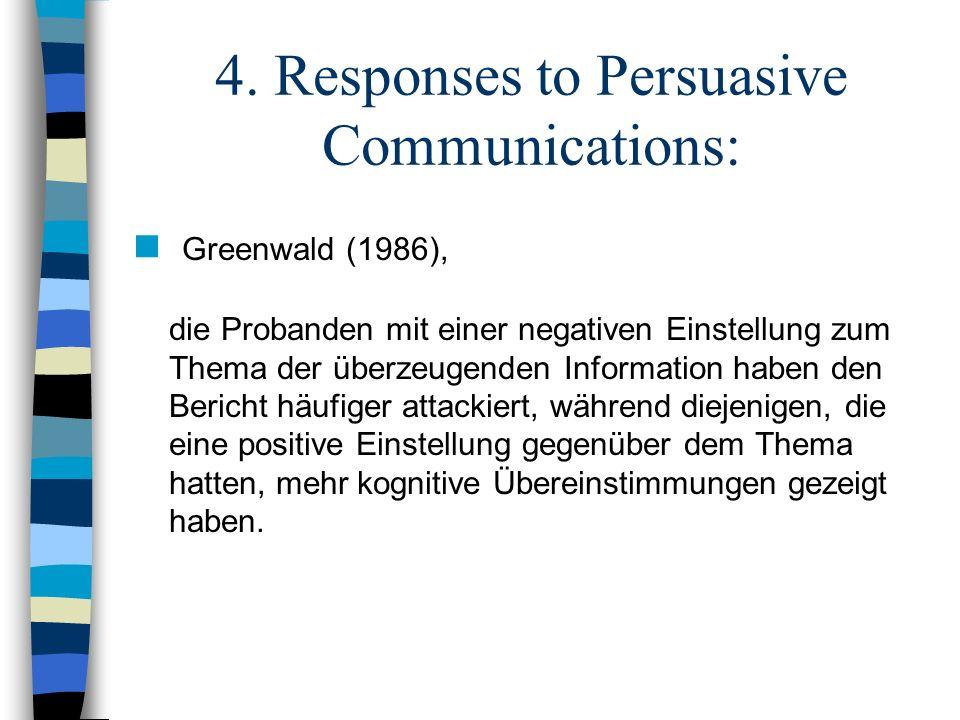 4. Responses to Persuasive Communications: Greenwald (1986), die Probanden mit einer negativen Einstellung zum Thema der überzeugenden Information hab