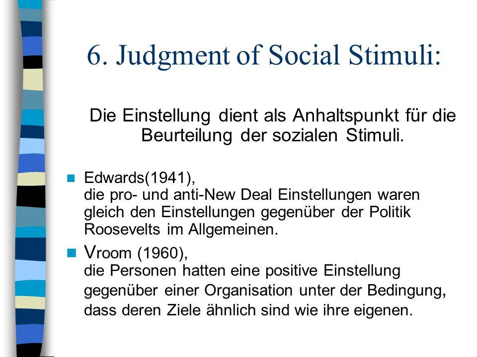 6. Judgment of Social Stimuli: Die Einstellung dient als Anhaltspunkt für die Beurteilung der sozialen Stimuli. Edwards(1941), die pro- und anti-New D
