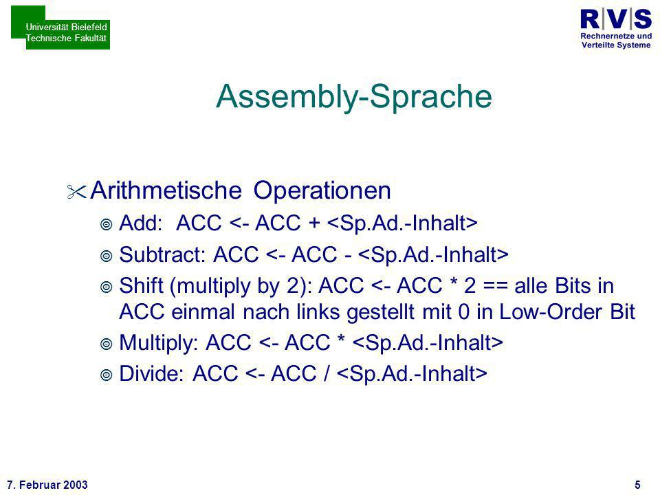 * 7. Februar 20035 Universität Bielefeld Technische Fakultät Assembly-Sprache Arithmetische Operationen Add: ACC Subtract: ACC Shift (multiply by 2):
