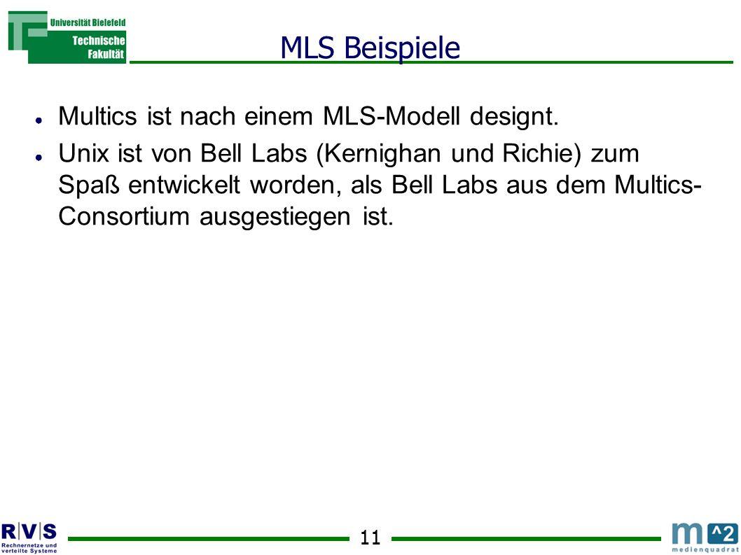 11 MLS Beispiele Multics ist nach einem MLS-Modell designt.