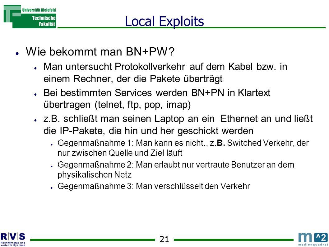 21 Local Exploits Wie bekommt man BN+PW. Man untersucht Protokollverkehr auf dem Kabel bzw.