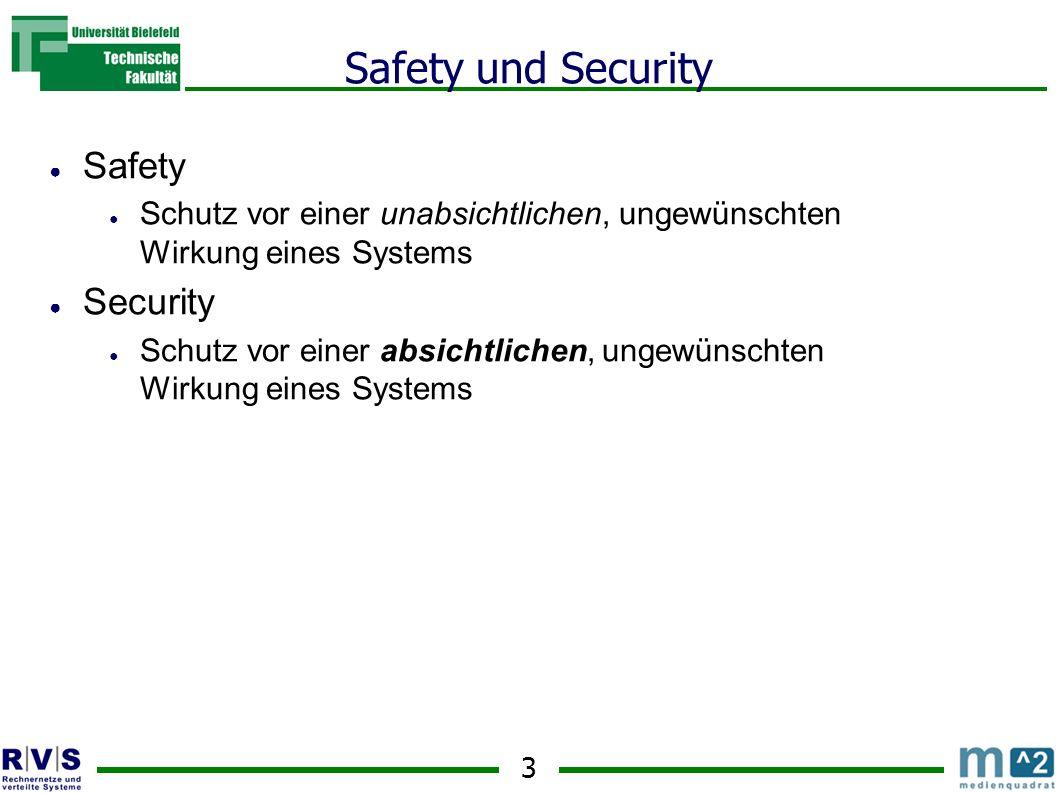 3 Safety und Security Safety Schutz vor einer unabsichtlichen, ungewünschten Wirkung eines Systems Security Schutz vor einer absichtlichen, ungewünschten Wirkung eines Systems