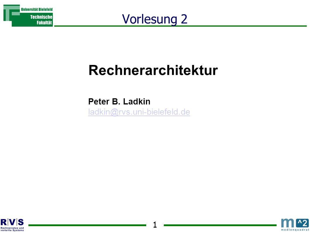 1 Vorlesung 2 Rechnerarchitektur Peter B. Ladkin ladkin@rvs.uni-bielefeld.de