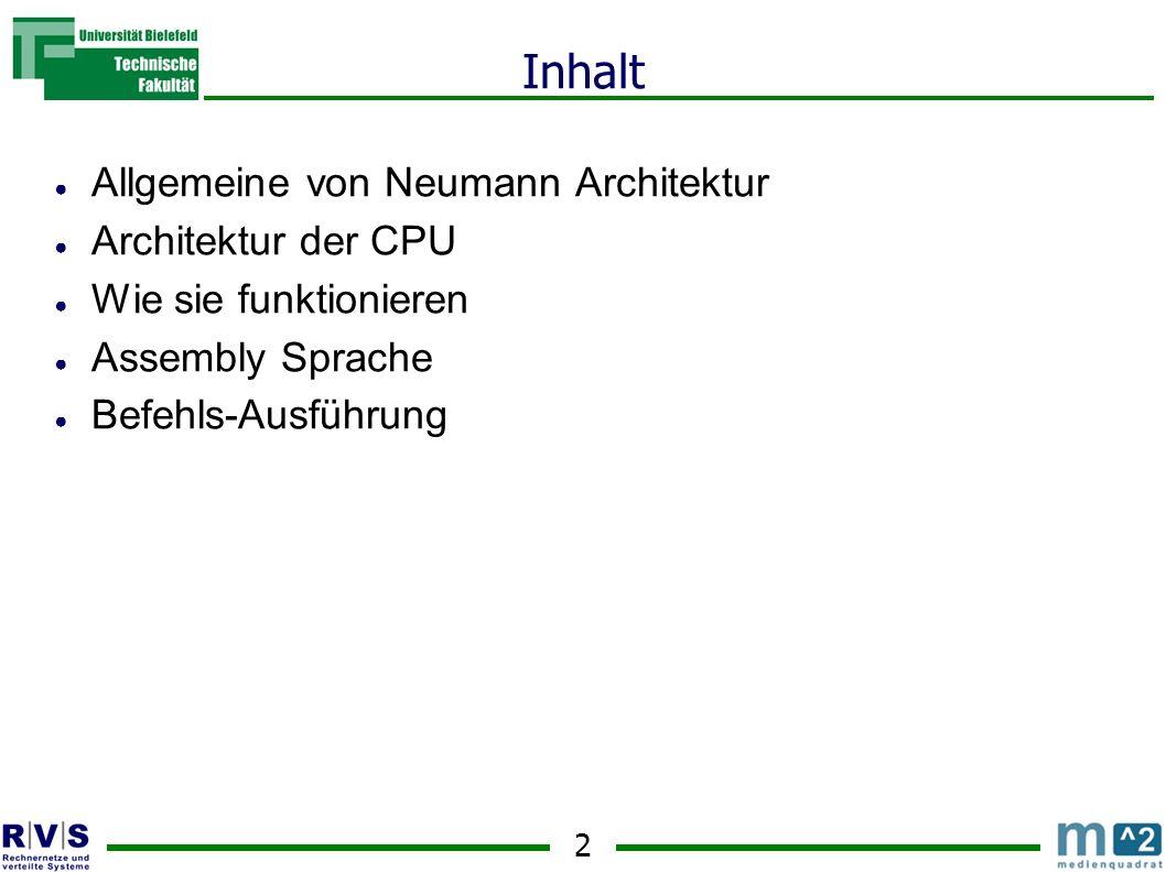 2 Inhalt Allgemeine von Neumann Architektur Architektur der CPU Wie sie funktionieren Assembly Sprache Befehls-Ausführung