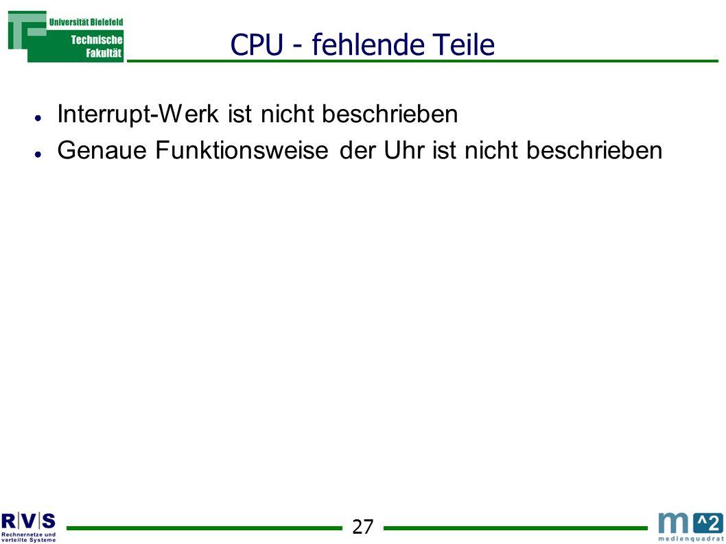 27 CPU - fehlende Teile Interrupt-Werk ist nicht beschrieben Genaue Funktionsweise der Uhr ist nicht beschrieben