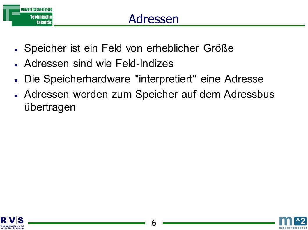 6 Adressen Speicher ist ein Feld von erheblicher Größe Adressen sind wie Feld-Indizes Die Speicherhardware interpretiert eine Adresse Adressen werden zum Speicher auf dem Adressbus übertragen
