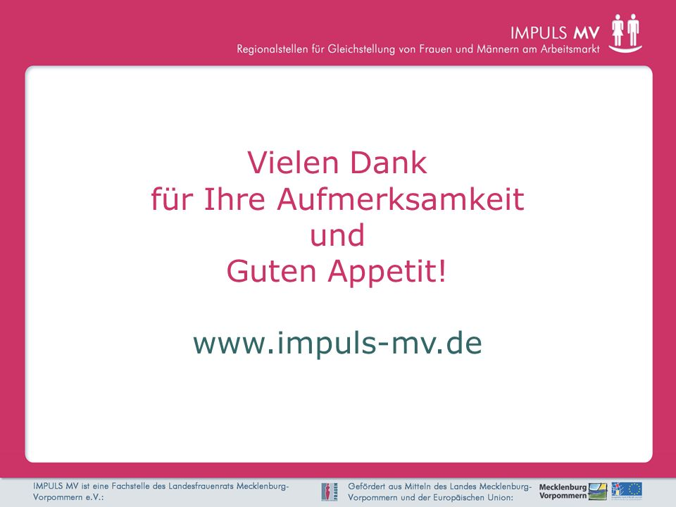 Vielen Dank für Ihre Aufmerksamkeit und Guten Appetit! www.impuls-mv.de