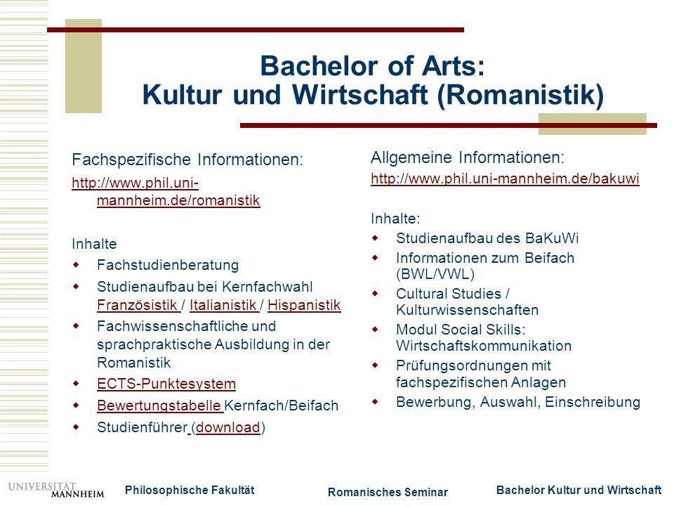Bachelor of Arts: Kultur und Wirtschaft (Romanistik) Fachspezifische Informationen: http://www.phil.uni- mannheim.de/romanistik Inhalte Fachstudienber