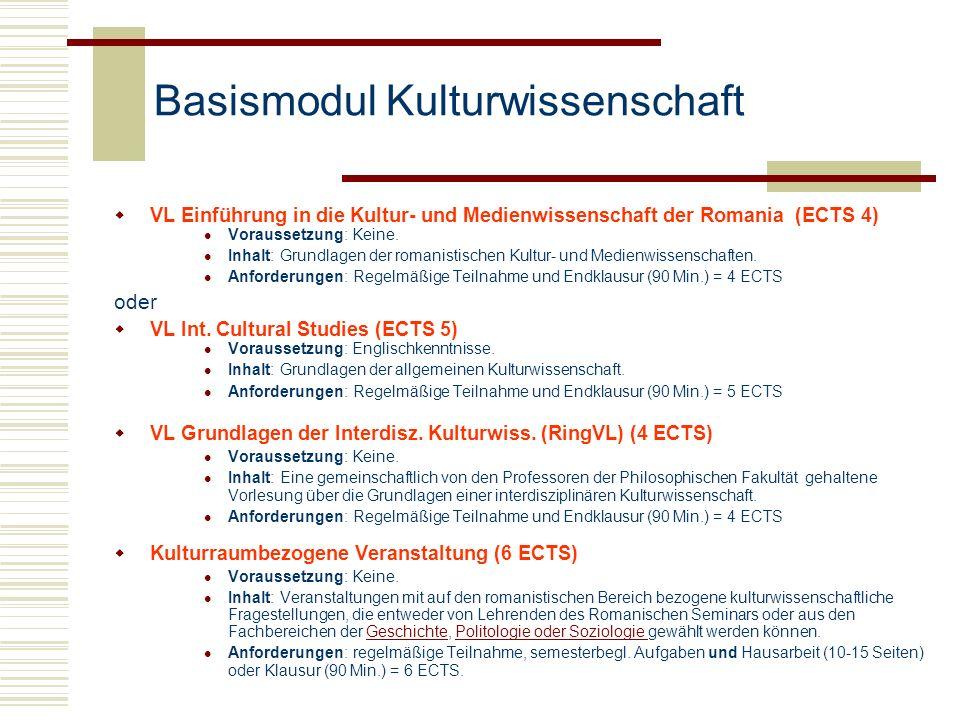 Basismodul Kulturwissenschaft VL Einführung in die Kultur- und Medienwissenschaft der Romania (ECTS 4) Voraussetzung: Keine. Inhalt: Grundlagen der ro
