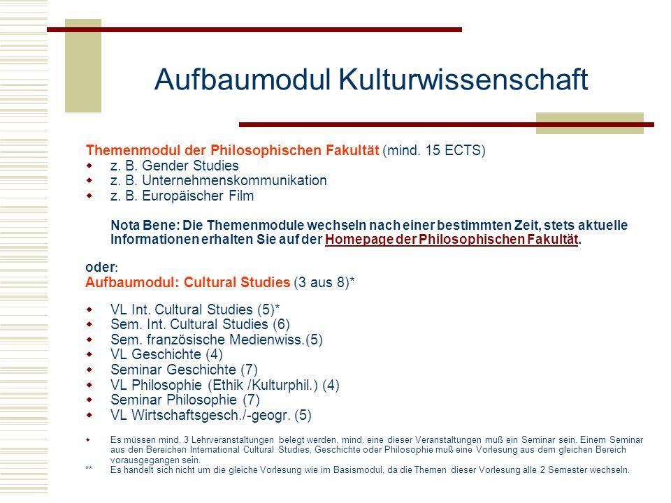 Aufbaumodul Kulturwissenschaft Themenmodul der Philosophischen Fakultät (mind. 15 ECTS) z. B. Gender Studies z. B. Unternehmenskommunikation z. B. Eur