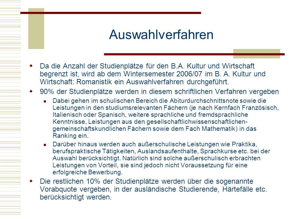 Auswahlverfahren Da die Anzahl der Studienplätze für den B.A. Kultur und Wirtschaft begrenzt ist, wird ab dem Wintersemester 2006/07 im B. A. Kultur u