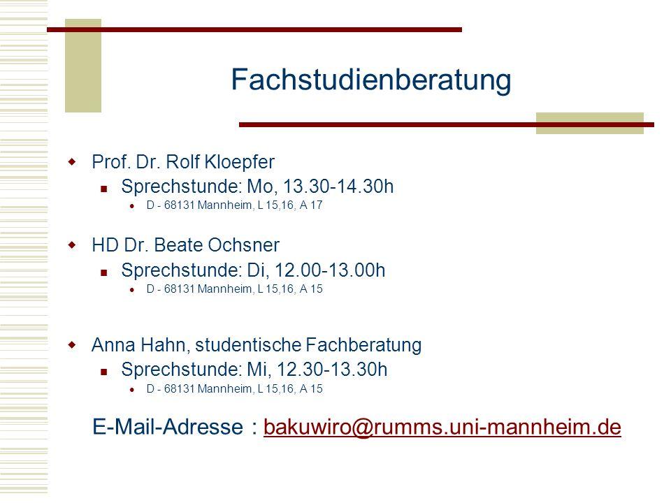 Fachstudienberatung Prof. Dr. Rolf Kloepfer Sprechstunde: Mo, 13.30-14.30h D - 68131 Mannheim, L 15,16, A 17 HD Dr. Beate Ochsner Sprechstunde: Di, 12